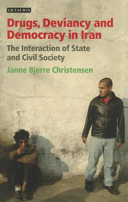 Drugs, Deviancy and Democracy in Iran By Christensen, Janne Bjerre